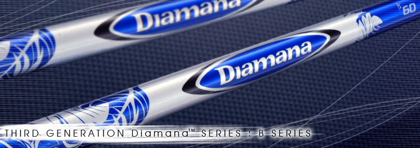 THIRD GENERATION Diamana™ B SERIES