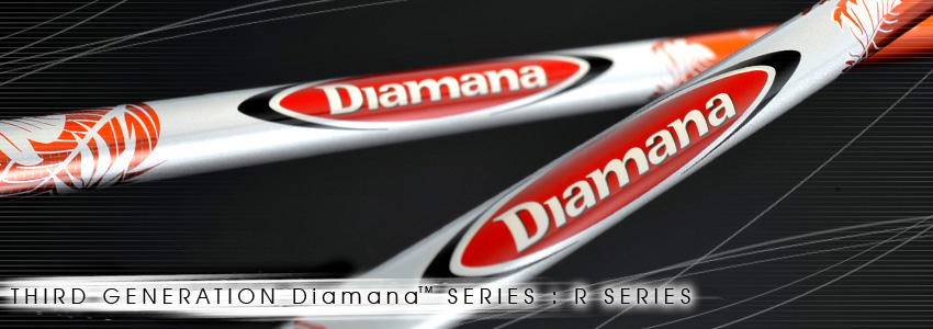 THIRD GENERATION Diamana™ R SERIES