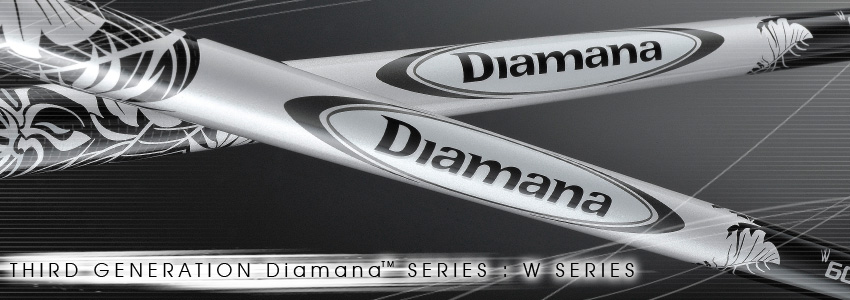 THIRD GENERATION Diamana™ W SERIES